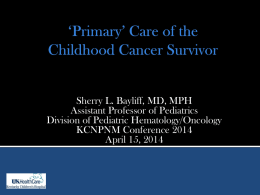 Sherry L. Bayliff, MD, MPH Assistant Professor of Pediatrics Division of Pediatric Hematology/Oncology KCNPNM Conference 2014 April 15, 2014