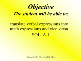 Objective The student will be able to: translate verbal expressions into math expressions and vice versa. SOL: A.1  Designed by Skip Tyler, Varina High School.