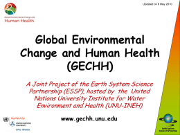 Updated on 6 May 2010  Global Environmental Change and Human Health (GECHH) A Joint Project of the Earth System Science Partnership (ESSP), hosted by the.