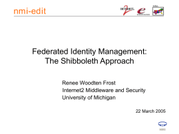 Federated Identity Management: The Shibboleth Approach Renee Woodten Frost Internet2 Middleware and Security University of Michigan 22 March 2005