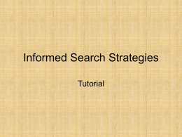 Informed Search Strategies Tutorial Informed Search Strategies 8-Puzzle Problem Heuristics for 8-puzzle These heuristics were obtained by relaxing constraints … (Explain !!!) • h1: The.