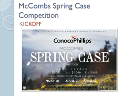 McCombs Spring Case Competition KICKOFF Agenda Case Schedule Rules & Requirements Judges & Prizes  Mentorship Case Workshop Case Prompt  How should ConocoPhillips proceed with the Ecuador drilling situation? Should ConocoPhillips enter.