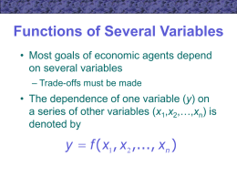 Functions of Several Variables • Most goals of economic agents depend on several variables – Trade-offs must be made  • The dependence of one.