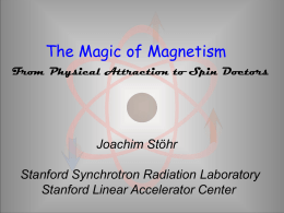 The Magic of Magnetism From Physical Attraction to Spin Doctors  Joachim Stöhr Stanford Synchrotron Radiation Laboratory Stanford Linear Accelerator Center.