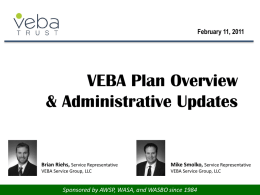 February 11, 2011  VEBA Plan Overview & Administrative Updates  Brian Riehs, Service Representative  Mike Smolko, Service Representative  VEBA Service Group, LLC  VEBA Service Group, LLC  Sponsored by.