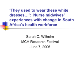 'They used to wear these white dresses…': Nurse midwives' experiences with change in South Africa's health workforce Sarah C.