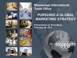 Mississippi International Trade Office  PURSUING A GLOBAL MARKETING STRATEGY Presentation by Rose Boxx, February 26, 2014