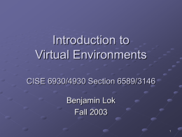 Introduction to Virtual Environments CISE 6930/4930 Section 6589/3146  Benjamin Lok Fall 2003 Virtual Reality Definition What is virtual reality?   Virtual – being in essence or effect, but.