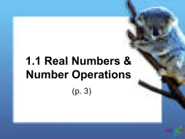 1.1 Real Numbers & Number Operations (p. 3) What is a real number? • All the numbers you are used to using in your.