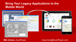 Bring Your Legacy Applications to the Mobile World  Mia Urman, AuraPlayer  miaurman@AuraPlayer.com Mia Urman miaurman@auraplayer.com • Oracle Development Geek for 15 years. • 6 years at.