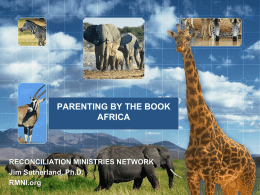 PARENTING BY THE BOOK AFRICA  RECONCILIATION MINISTRIES NETWORK Jim Sutherland, Ph.D. RMNI.org God Loves children   God's first command to humans was to have children.