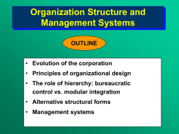 Organization Structure and Management Systems OUTLINE • Evolution of the corporation  • Principles of organizational design • The role of hierarchy: bureaucratic control vs.