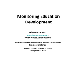 Monitoring Education Development Albert Motivans a.motivans@unesco.org UNESCO Institute for Statistics International Forum on Monitoring National Development: Issues and Challenges Beijing, People's Republic of China 28 September, 2011