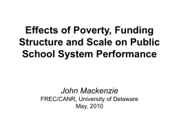 Effects of Poverty, Funding Structure and Scale on Public School System Performance  John Mackenzie FREC/CANR, University of Delaware May, 2010