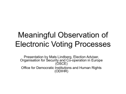 Meaningful Observation of Electronic Voting Processes Presentation by Mats Lindberg, Election Adviser, Organisation for Security and Co-operation in Europe (OSCE) Office for Democratic Institutions and.