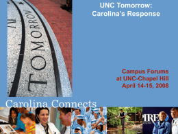 UNC Tomorrow: Carolina's Response  Campus Forums at UNC-Chapel Hill April 14-15, 2008 Purpose of This Meeting • UNC Tomorrow Background • Carolina's Process for Responding • UNC.
