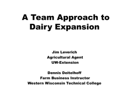 A Team Approach to Dairy Expansion Jim Leverich Agricultural Agent UW-Extension Dennis Deitelhoff Farm Business Instructor Western Wisconsin Technical College.