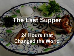 The Last Supper 24 Hours that Changed the World When the time came, Jesus and the apostles were sitting at the table.