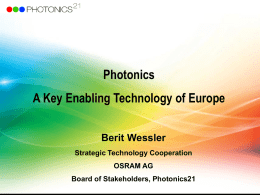 Photonics A Key Enabling Technology of Europe Berit Wessler Strategic Technology Cooperation OSRAM AG  Board of Stakeholders, Photonics21