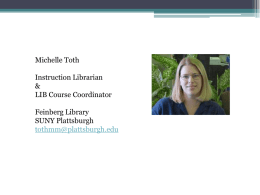 Michelle Toth Instruction Librarian & LIB Course Coordinator Feinberg Library SUNY Plattsburgh tothmm@plattsburgh.edu The changing face of Information Literacy Do you have an app for that?