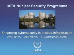 IAEA Nuclear Security Programme  Enhancing cybersecurity in nuclear infrastructure TWG-NPPIC – IAEA May 09 – A.