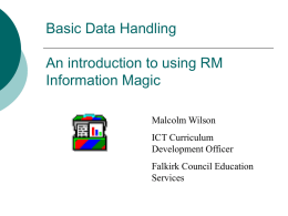 Basic Data Handling An introduction to using RM Information Magic Malcolm Wilson ICT Curriculum Development Officer  Falkirk Council Education Services.