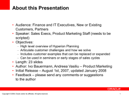 About this Presentation • Audience: Finance and IT Executives, New or Existing Customers, Partners • Speaker: Sales Execs, Product Marketing Staff (needs to.