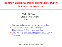 Probing Generalized Parton Distributions (GPDs) in Exclusive Processes Volker D. Burkert Charles Hyde-Wright Xiangdong Ji  Fundamental questions in electron scattering  GPD-sensitive results at low.