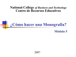 National College of Business and Technology Centro de Recursos Educativos  ¿Cómo hacer una Monografía? Módulo 5