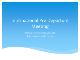 International Pre-Departure Meeting Office of International Activities International Health Forum Safety while abroad  U.S.