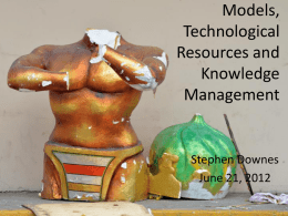 Models, Technological Resources and Knowledge Management  Stephen Downes June 21, 2012 First, Some Context We also believe that higher education is on the brink of a transformation now that online.
