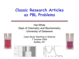 Classic Research Articles as PBL Problems Hal White Dept of Chemistry and Biochemistry University of Delaware Case Study Teaching in Science 7 October 2005 Buffalo, NY.
