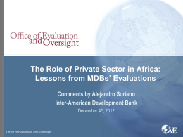 The Role of Private Sector in Africa: Lessons from MDBs' Evaluations Comments by Alejandro Soriano Inter-American Development Bank December 4th, 2012