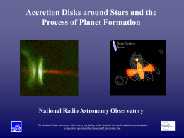 Accretion Disks around Stars and the Process of Planet Formation  National Radio Astronomy Observatory The National Radio Astronomy Observatory is a facility of.