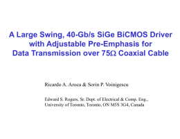 A Large Swing, 40-Gb/s SiGe BiCMOS Driver with Adjustable Pre-Emphasis for Data Transmission over 75W Coaxial Cable  Ricardo A.