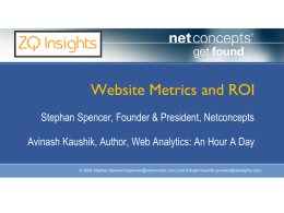 Website Metrics and ROI Stephan Spencer, Founder & President, Netconcepts Avinash Kaushik, Author, Web Analytics: An Hour A Day © 2008 Stephan Spencer.