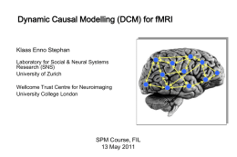 Dynamic Causal Modelling (DCM) for fMRI  Klaas Enno Stephan Laboratory for Social & Neural Systems Research (SNS) University of Zurich Wellcome Trust Centre for Neuroimaging University.