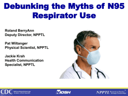 Debunking the Myths of N95 Respirator Use Roland BerryAnn Deputy Director, NPPTL  Pat Wiltanger Physical Scientist, NPPTL Jackie Krah Health Communication Specialist, NPPTL.