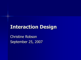 Interaction Design Christine Robson September 25, 2007 Today   User interface consistency – Buttons and widgets    Computer Interaction – Mouse, Keyboard, Stylus, Touchscreen … – Speech, NLP…    Human-Human Interaction –