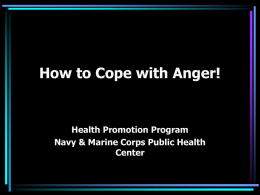 How to Cope with Anger!  Health Promotion Program Navy & Marine Corps Public Health Center.