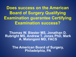 Does success on the American Board of Surgery Qualifying Examination guarantee Certifying Examination success? Thomas W.