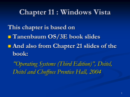 Chapter 11 : Windows Vista This chapter is based on  Tanenbaum OS/3E book slides  And also from Chapter 21 slides of.