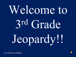 Welcome to rd 3 Grade Jeopardy!! by Caroline LaMagna Jeopardy – Round 1  Click here for Round Two  English  Math  Science  Social Studies  Wildcard.