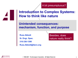 A bit presumptuous?  Introduction to Complex Systems: How to think like nature Unintended consequences: mechanism, function, and purpose Russ Abbott Sr.