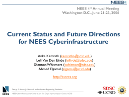 NEES 4th Annual Meeting Washington D.C., June 21-23, 2006  Current Status and Future Directions for NEES Cyberinfrastructure Anke Kamrath (kamratha@sdsc.edu) Lelli Van Den Einde (lellivde@sdsc.edu) Shannon.