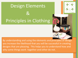 Design Elements & Principles in Clothing  By understanding and using the elements and principles of design you increase the likelihood that you will be.