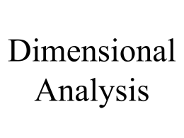 Dimensional Analysis Dimensional Analysis is a method used to convert between units of measurement. It is useful to convert between the Metric System and the English.