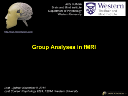 Jody Culham Brain and Mind Institute Department of Psychology Western University  http://www.fmri4newbies.com/  Group Analyses in fMRI  Last Update: November 9, 2014 Last Course: Psychology 9223, F2014, Western.