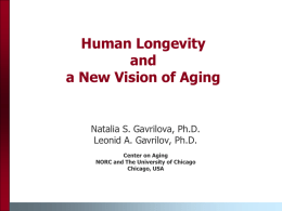 Human Longevity and a New Vision of Aging  Natalia S. Gavrilova, Ph.D. Leonid A.