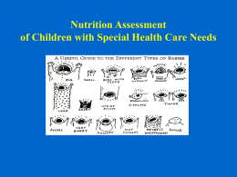 Nutrition Assessment of Children with Special Health Care Needs Common Nutrition Problems & Concerns • • • • • • • •  Growth Diet/nutrient intake Feeding problems Medication/nutrient interactions Supplements/alternative diets/megavitamins Special diets, i.e.